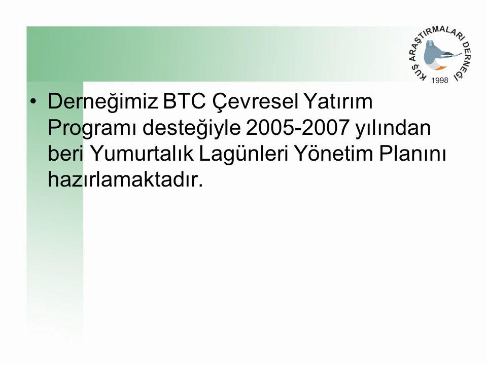•Derneğimiz BTC Çevresel Yatırım Programı desteğiyle 2005-2007 yılından beri Yumurtalık Lagünleri Yönetim Planını hazırlamaktadır.