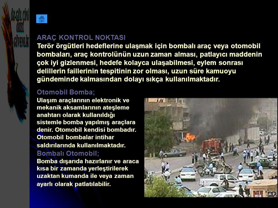 ARAÇ KONTROL NOKTASI Terör örgütleri hedeflerine ulaşmak için bombalı araç veya otomobil bombaları, araç kontrolünün uzun zaman alması, patlayıcı madd