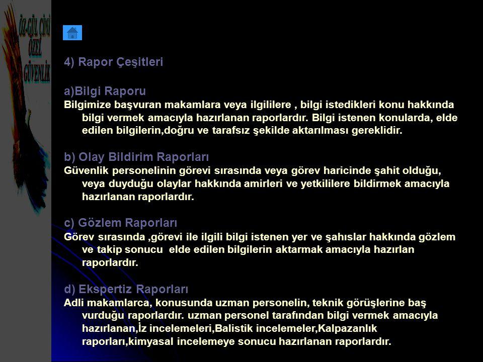 4) Rapor Çeşitleri a)Bilgi Raporu Bilgimize başvuran makamlara veya ilgililere, bilgi istedikleri konu hakkında bilgi vermek amacıyla hazırlanan rapor