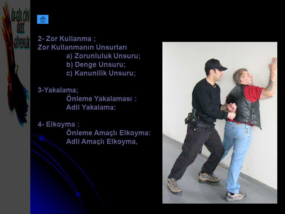 2- Zor Kullanma ; Zor Kullanmanın Unsurları a) Zorunluluk Unsuru; b) Denge Unsuru; c) Kanunilik Unsuru; 3-Yakalama; Önleme Yakalaması : Adli Yakalama: