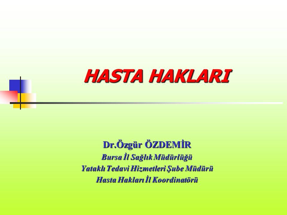 HASTA HAKLARI Dr.Özgür ÖZDEMİR Bursa İl Sağlık Müdürlüğü Yataklı Tedavi Hizmetleri Şube Müdürü Hasta Hakları İl Koordinatörü
