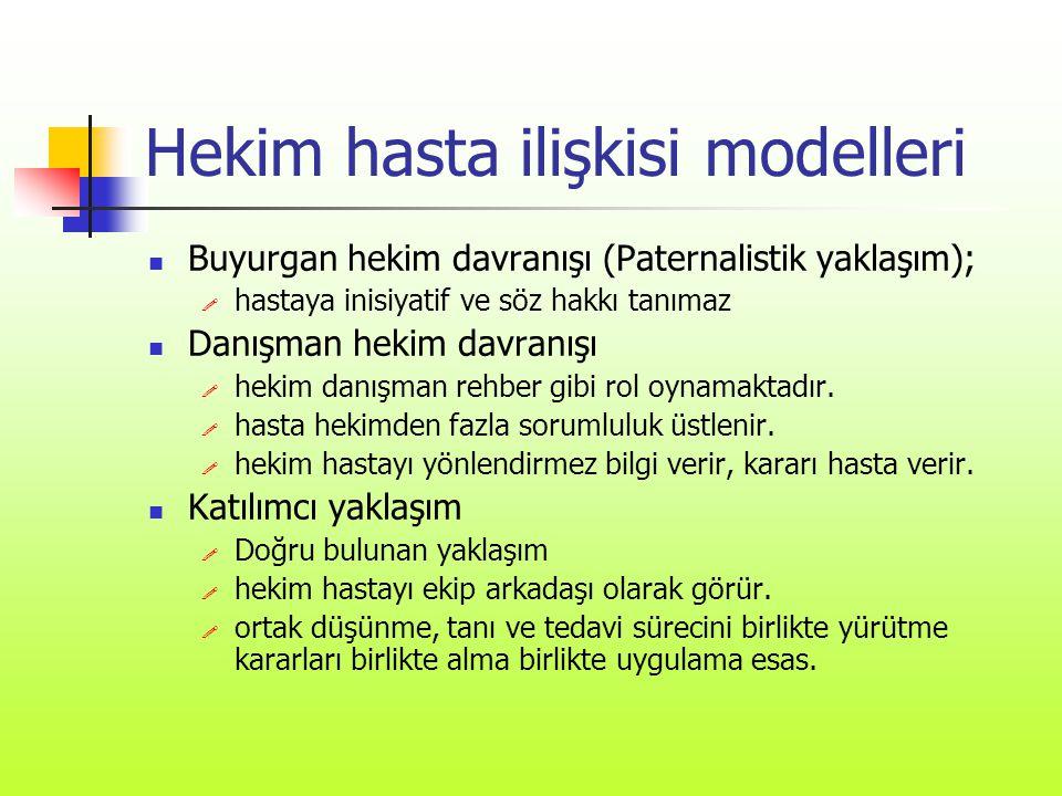 Hekim hasta ilişkisi modelleri  Buyurgan hekim davranışı (Paternalistik yaklaşım);  hastaya inisiyatif ve söz hakkı tanımaz  Danışman hekim davranı