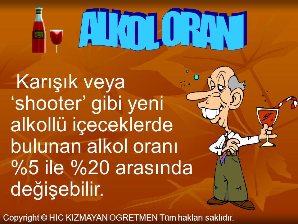 Copyright © HIC KIZMAYAN OGRETMEN Tüm hakları saklıdır. Birada ortalama %5, şarapta %12 ve damıtık içkide %35 oranında alkol vardır.