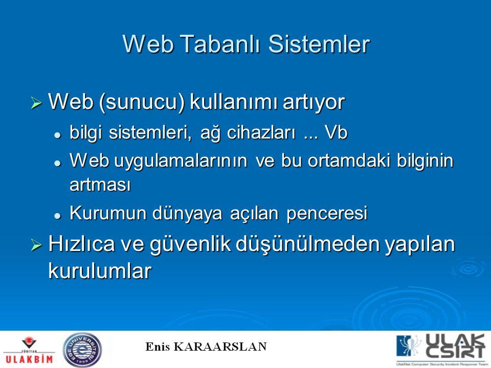 Web Tabanlı Sistemler  Web (sunucu) kullanımı artıyor  bilgi sistemleri, ağ cihazları... Vb  Web uygulamalarının ve bu ortamdaki bilginin artması 