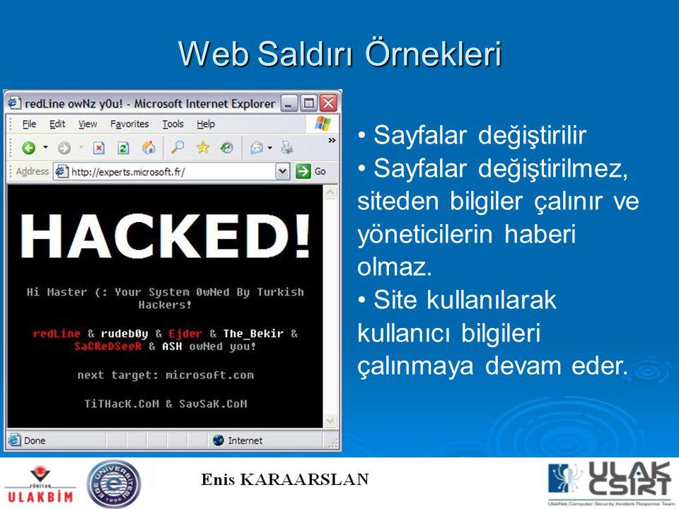 Web Saldırı Örnekleri • Sayfalar değiştirilir • Sayfalar değiştirilmez, siteden bilgiler çalınır ve yöneticilerin haberi olmaz. • Site kullanılarak ku