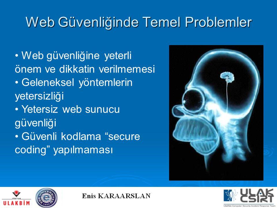 Web Güvenliğinde Temel Problemler • Web güvenliğine yeterli önem ve dikkatin verilmemesi • Geleneksel yöntemlerin yetersizliği • Yetersiz web sunucu g