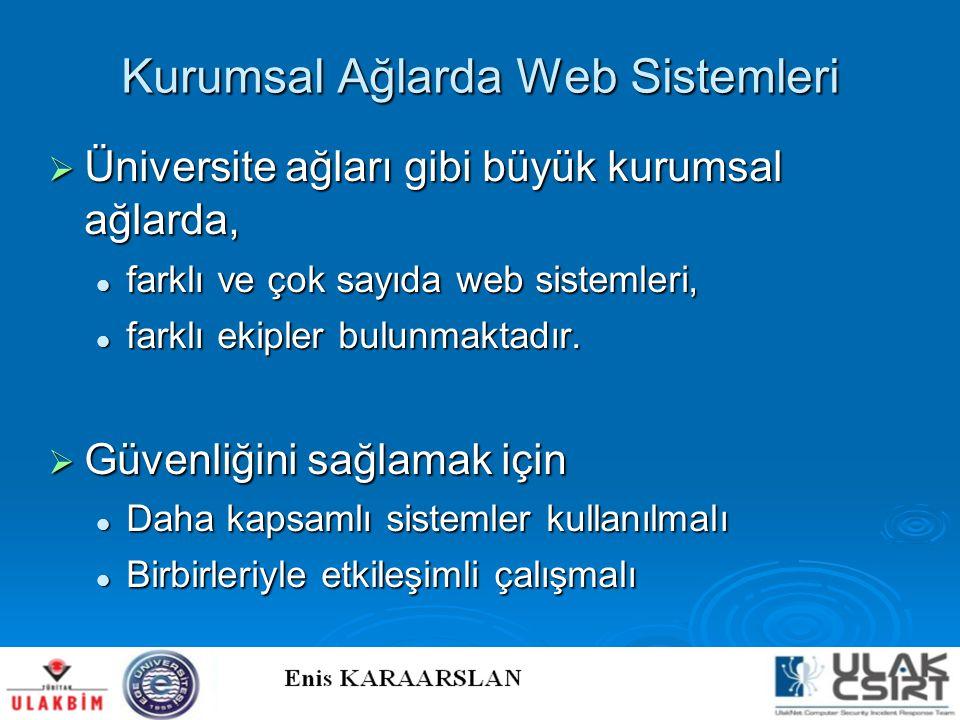 Kurumsal Ağlarda Web Sistemleri  Üniversite ağları gibi büyük kurumsal ağlarda,  farklı ve çok sayıda web sistemleri,  farklı ekipler bulunmaktadır