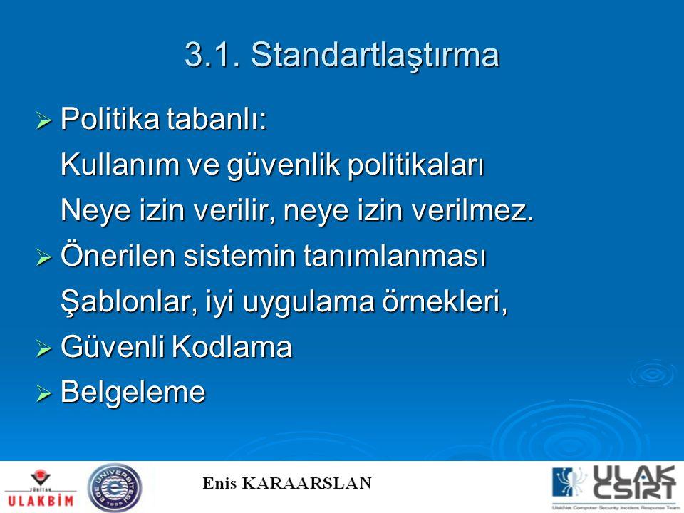 3.1. Standartlaştırma  Politika tabanlı: Kullanım ve güvenlik politikaları Neye izin verilir, neye izin verilmez.  Önerilen sistemin tanımlanması Şa