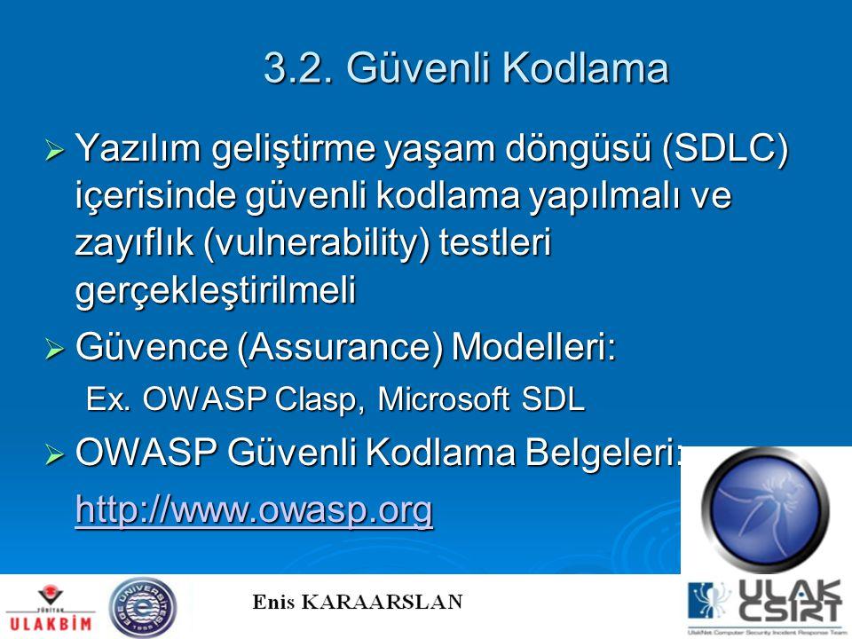 3.2. Güvenli Kodlama  Yazılım geliştirme yaşam döngüsü (SDLC) içerisinde güvenli kodlama yapılmalı ve zayıflık (vulnerability) testleri gerçekleştiri