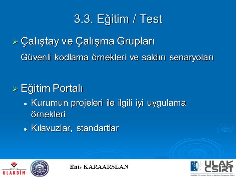 3.3. Eğitim / Test  Çalıştay ve Çalışma Grupları Güvenli kodlama örnekleri ve saldırı senaryoları  Eğitim Portalı  Kurumun projeleri ile ilgili iyi