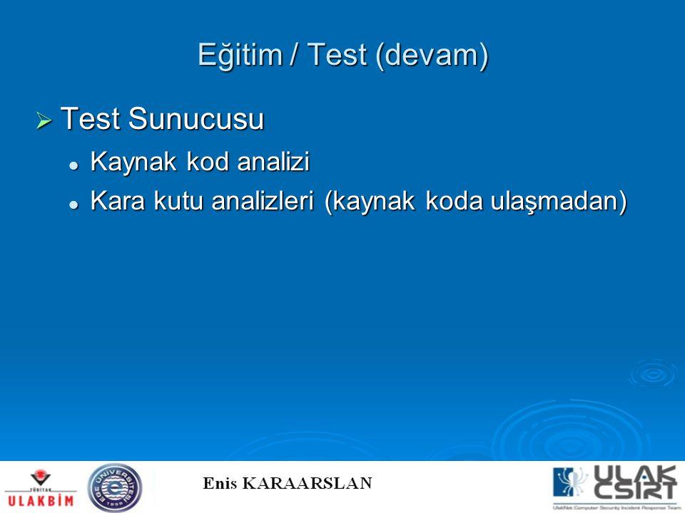 Eğitim / Test (devam)  Test Sunucusu  Kaynak kod analizi  Kara kutu analizleri (kaynak koda ulaşmadan)