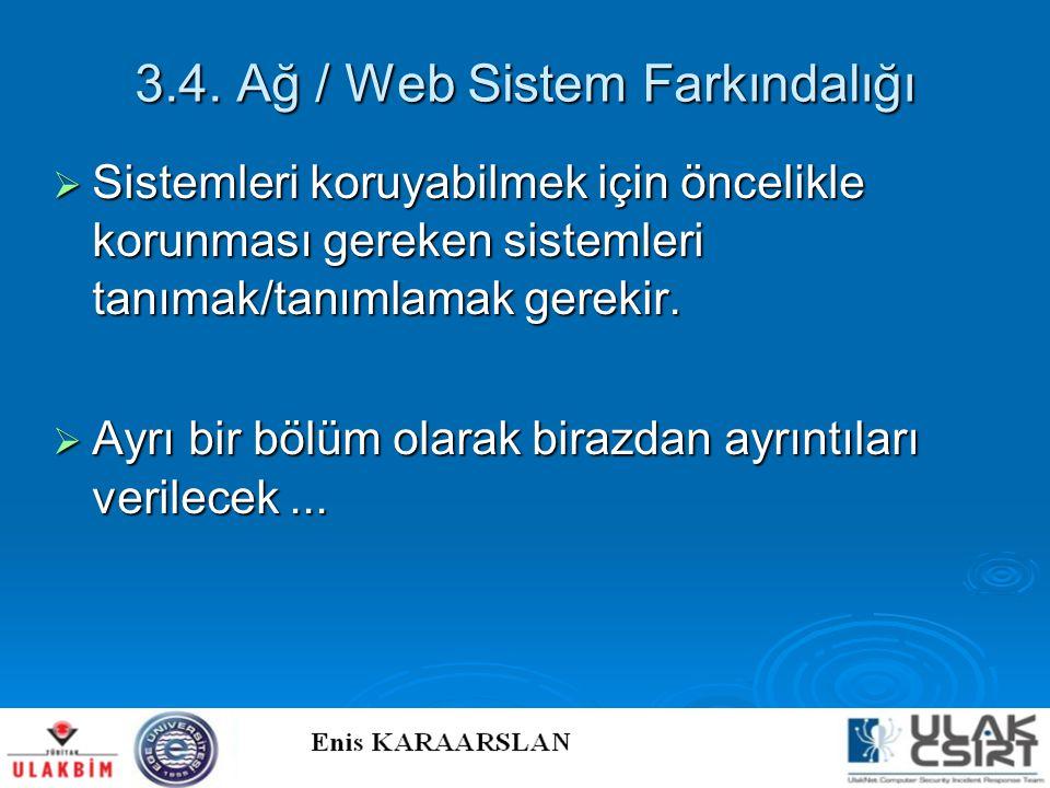 3.4. Ağ / Web Sistem Farkındalığı  Sistemleri koruyabilmek için öncelikle korunması gereken sistemleri tanımak/tanımlamak gerekir.  Ayrı bir bölüm o