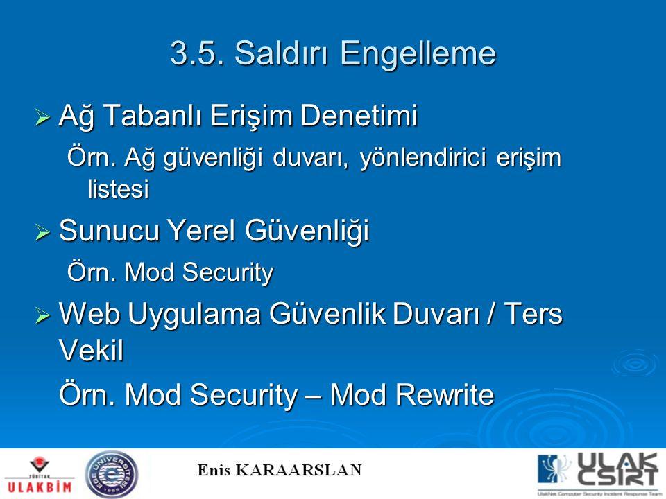 3.5. Saldırı Engelleme  Ağ Tabanlı Erişim Denetimi Örn. Ağ güvenliği duvarı, yönlendirici erişim listesi  Sunucu Yerel Güvenliği Örn. Mod Security 