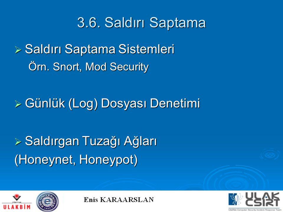 3.6. Saldırı Saptama  Saldırı Saptama Sistemleri Örn. Snort, Mod Security  Günlük (Log) Dosyası Denetimi  Saldırgan Tuzağı Ağları (Honeynet, Honeyp