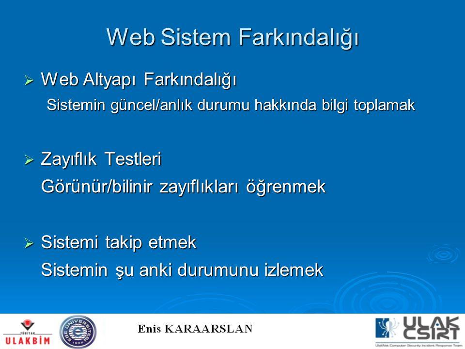 Web Sistem Farkındalığı  Web Altyapı Farkındalığı Sistemin güncel/anlık durumu hakkında bilgi toplamak  Zayıflık Testleri Görünür/bilinir zayıflıkla