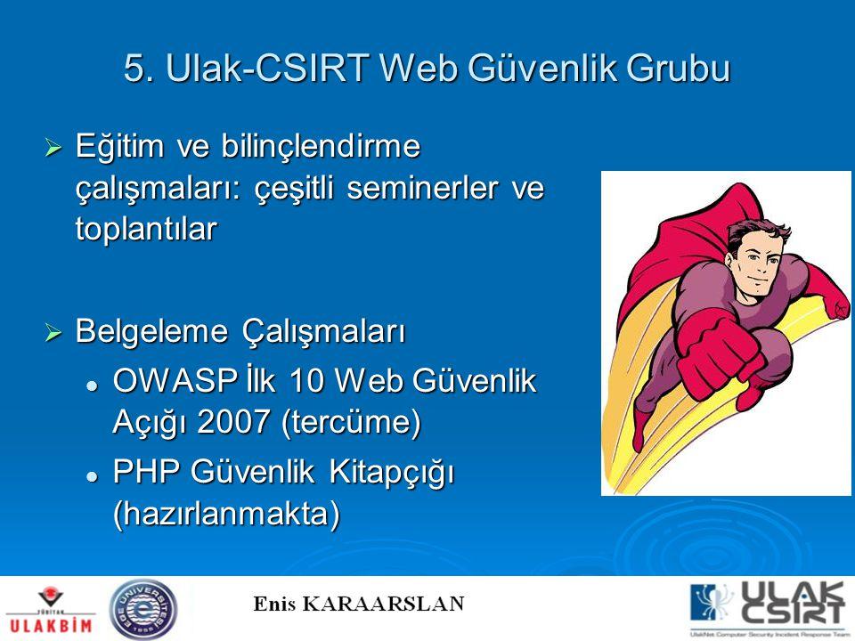5. Ulak-CSIRT Web Güvenlik Grubu  Eğitim ve bilinçlendirme çalışmaları: çeşitli seminerler ve toplantılar  Belgeleme Çalışmaları  OWASP İlk 10 Web