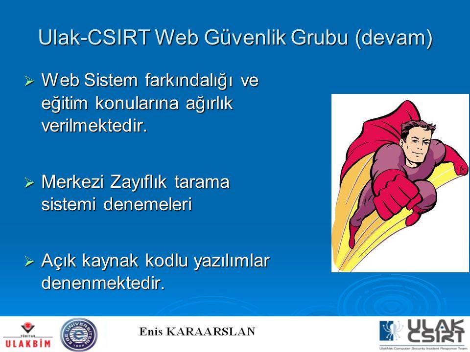 Ulak-CSIRT Web Güvenlik Grubu (devam)  Web Sistem farkındalığı ve eğitim konularına ağırlık verilmektedir.  Merkezi Zayıflık tarama sistemi denemele