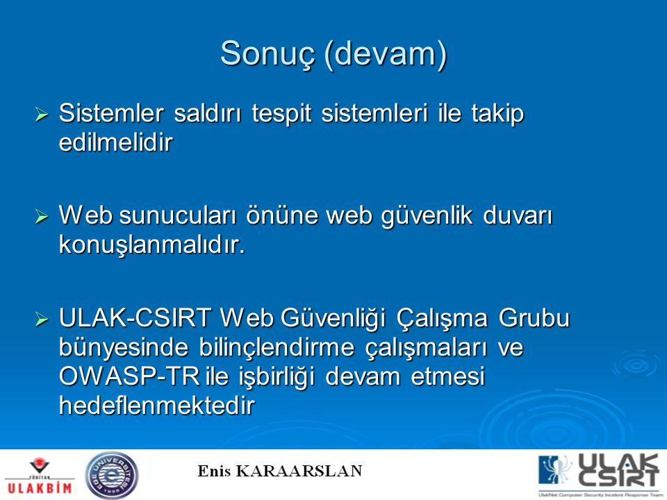 Sonuç (devam)  Sistemler saldırı tespit sistemleri ile takip edilmelidir  Web sunucuları önüne web güvenlik duvarı konuşlanmalıdır.  ULAK-CSIRT Web