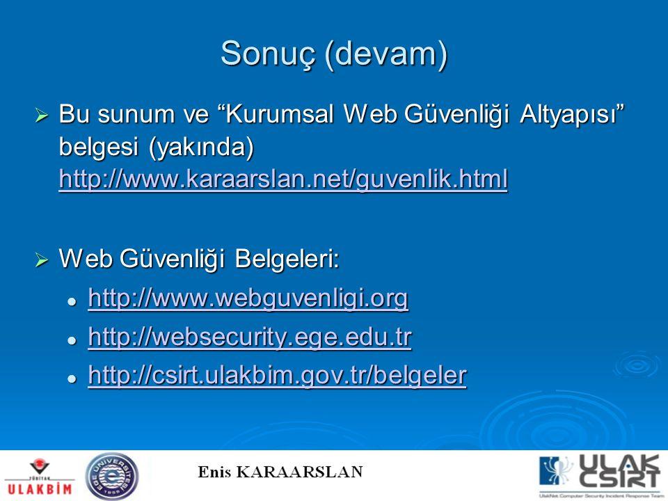 """Sonuç (devam)  Bu sunum ve """"Kurumsal Web Güvenliği Altyapısı"""" belgesi (yakında) http://www.karaarslan.net/guvenlik.html http://www.karaarslan.net/guv"""