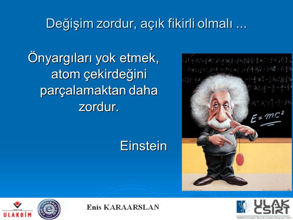 Değişim zordur, açık fikirli olmalı... Önyargıları yok etmek, atom çekirdeğini parçalamaktan daha zordur. Einstein