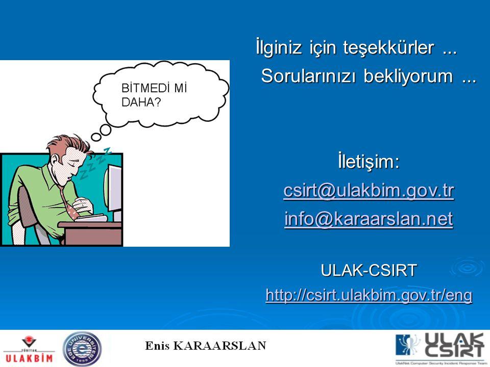 İlginiz için teşekkürler... Sorularınızı bekliyorum... İletişim: csirt@ulakbim.gov.tr info@karaarslan.net ULAK-CSIRT http://csirt.ulakbim.gov.tr/eng h
