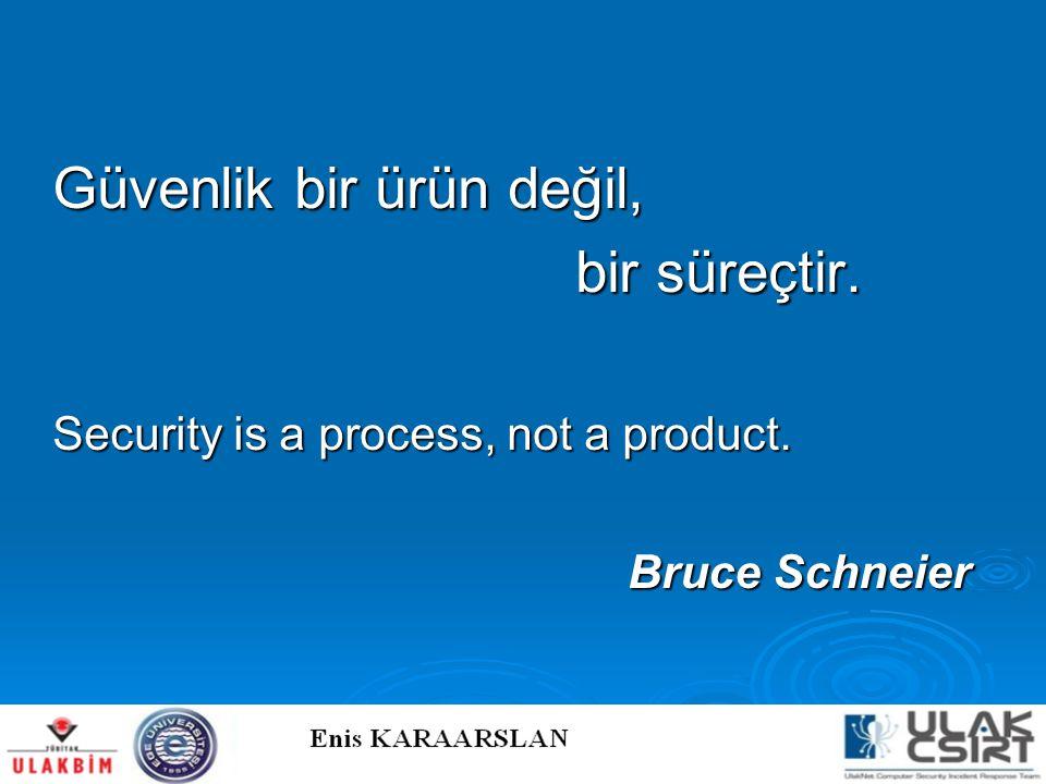 Güvenlik bir ürün değil, bir süreçtir. Security is a process, not a product. Bruce Schneier