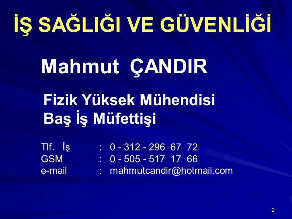 2 Fizik Yüksek Mühendisi Baş İş Müfettişi Tlf. İş: 0 - 312 - 296 67 72 GSM : 0 - 505 - 517 17 66 e-mail: mahmutcandir@hotmail.com Mahmut ÇANDIR