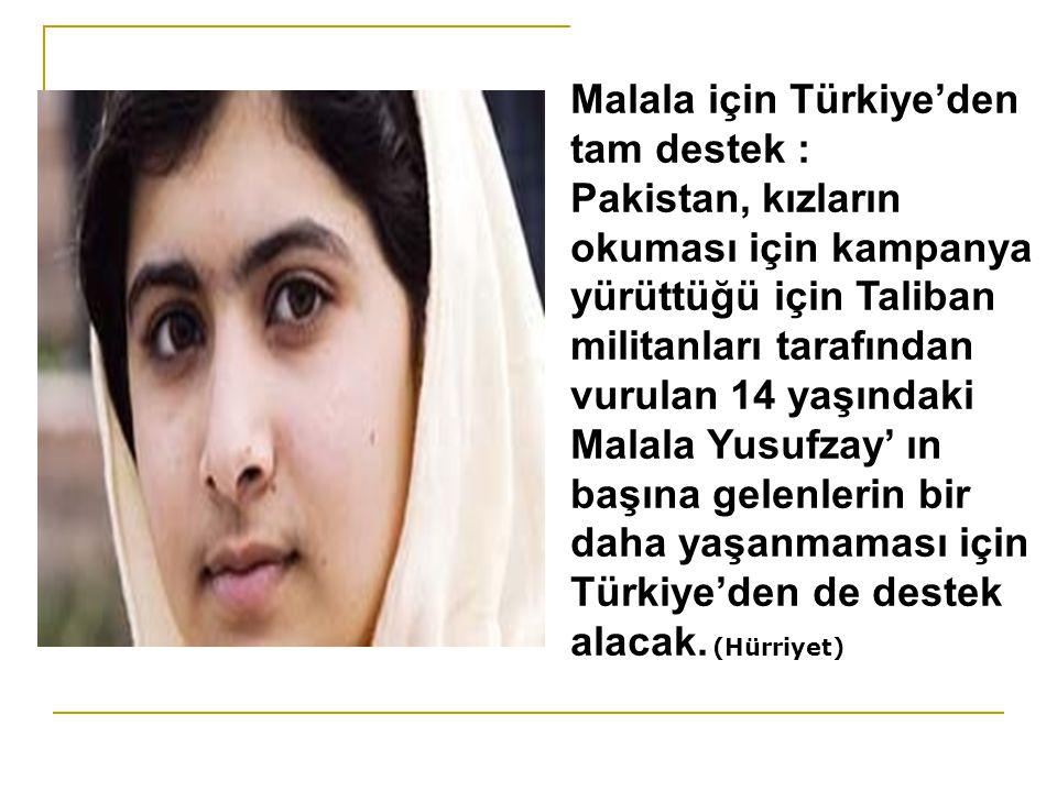 Malala için Türkiye'den tam destek : Pakistan, kızların okuması için kampanya yürüttüğü için Taliban militanları tarafından vurulan 14 yaşındaki Malal