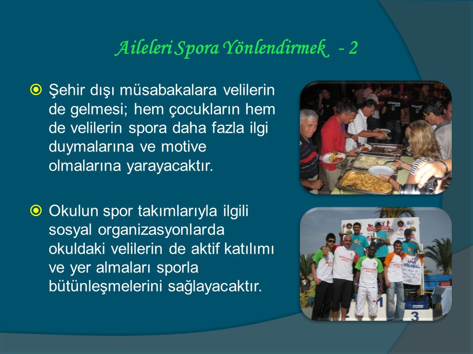 Aileleri Spora Yönlendirmek - 3  Bir spor branşında, çocukların geleceğiyle ilgili imkanların yüksek olması, velileri bu branşa yönlendirmede etkin rol oynayabilir.