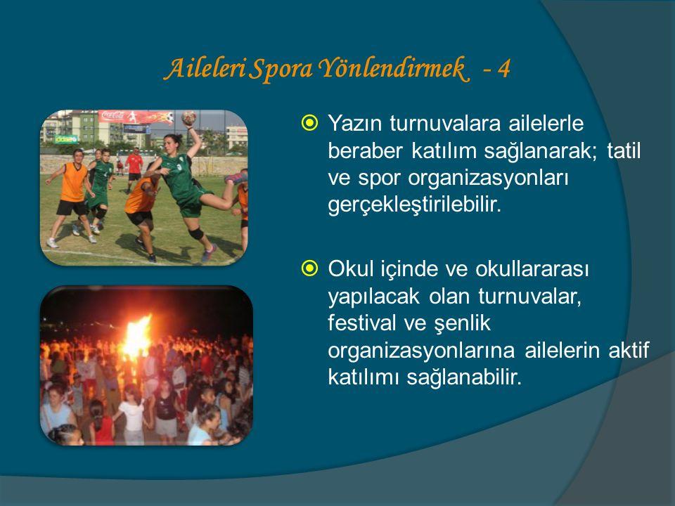 Aileleri Spora Yönlendirmek - 4  Yazın turnuvalara ailelerle beraber katılım sağlanarak; tatil ve spor organizasyonları gerçekleştirilebilir.  Okul