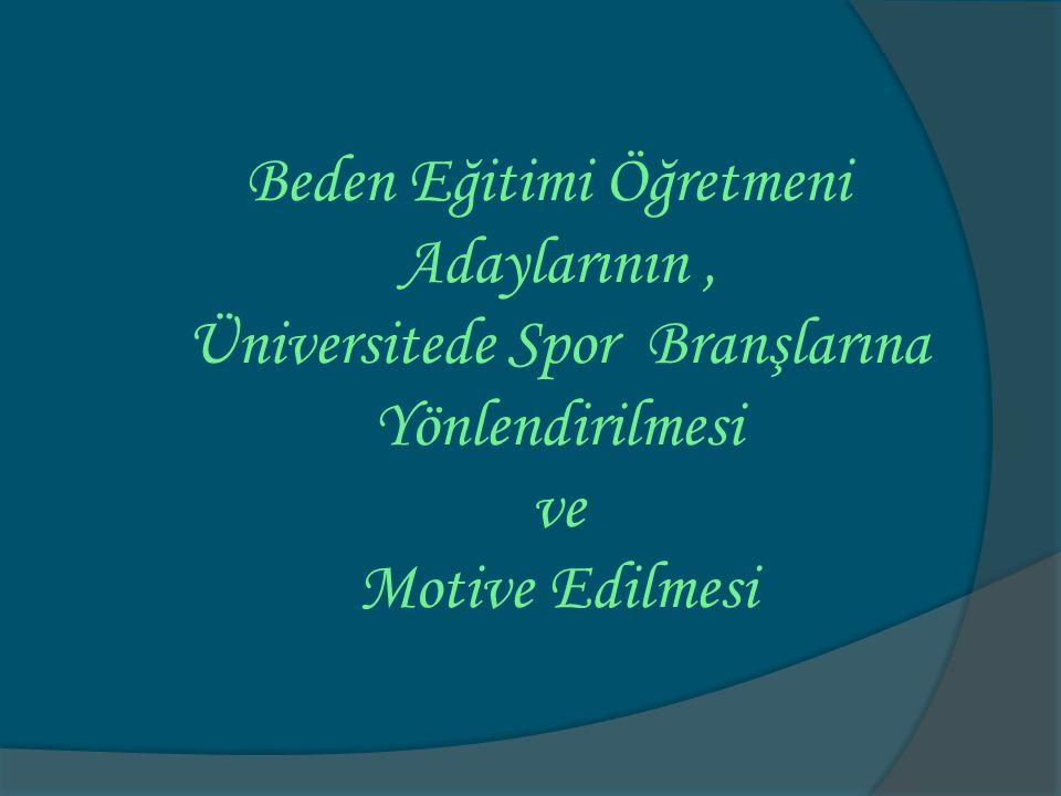 Beden Eğitimi Öğretmeni Adaylarının, Üniversitede Spor Branşlarına Yönlendirilmesi ve Motive Edilmesi