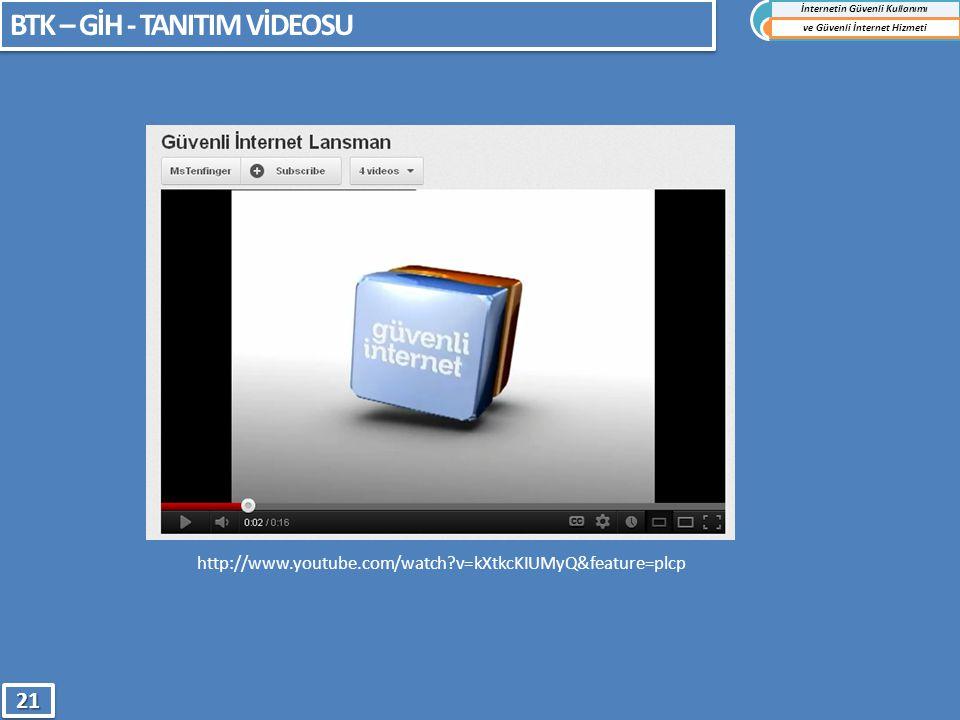 BTK – GİH - TANITIM VİDEOSU İnternetin Güvenli Kullanımı ve Güvenli İnternet Hizmeti2121 http://www.youtube.com/watch?v=kXtkcKIUMyQ&feature=plcp