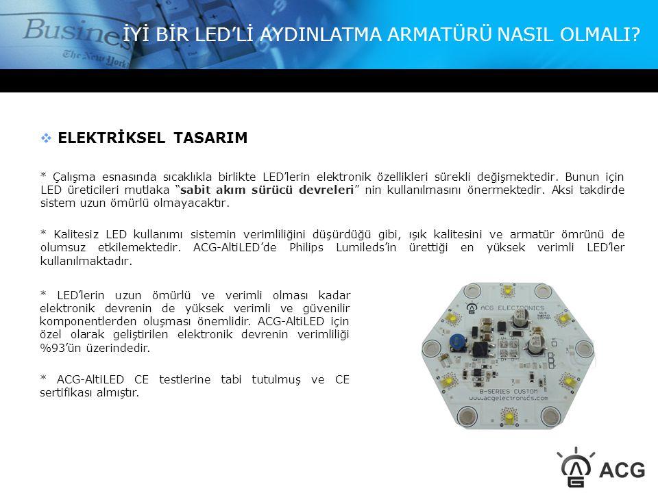 İYİ BİR LED'Lİ AYDINLATMA ARMATÜRÜ NASIL OLMALI?  ELEKTRİKSEL TASARIM * Çalışma esnasında sıcaklıkla birlikte LED'lerin elektronik özellikleri sürekl