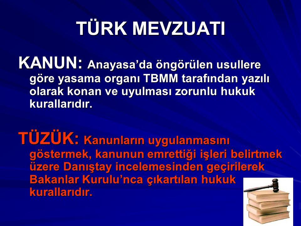 TÜRK MEVZUATI KANUN: Anayasa'da öngörülen usullere göre yasama organı TBMM tarafından yazılı olarak konan ve uyulması zorunlu hukuk kurallarıdır.