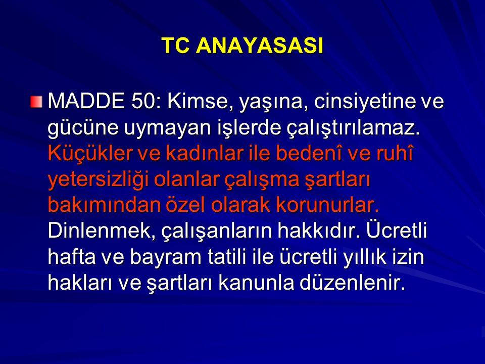 TC ANAYASASI MADDE 50: Kimse, yaşına, cinsiyetine ve gücüne uymayan işlerde çalıştırılamaz. Küçükler ve kadınlar ile bedenî ve ruhî yetersizliği olanl