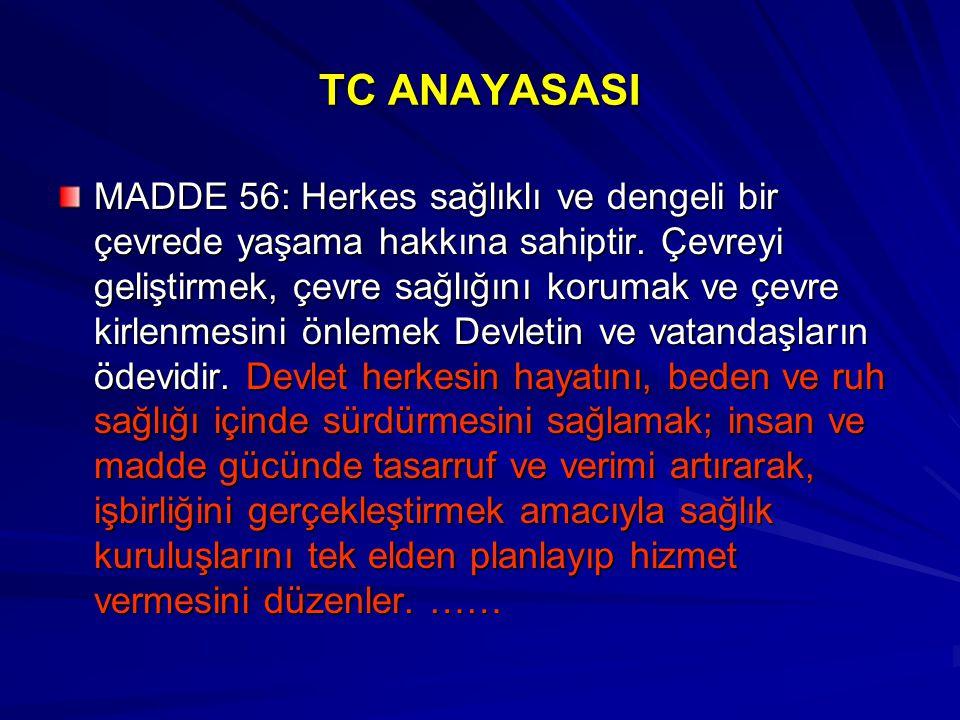 TC ANAYASASI MADDE 56: Herkes sağlıklı ve dengeli bir çevrede yaşama hakkına sahiptir. Çevreyi geliştirmek, çevre sağlığını korumak ve çevre kirlenmes