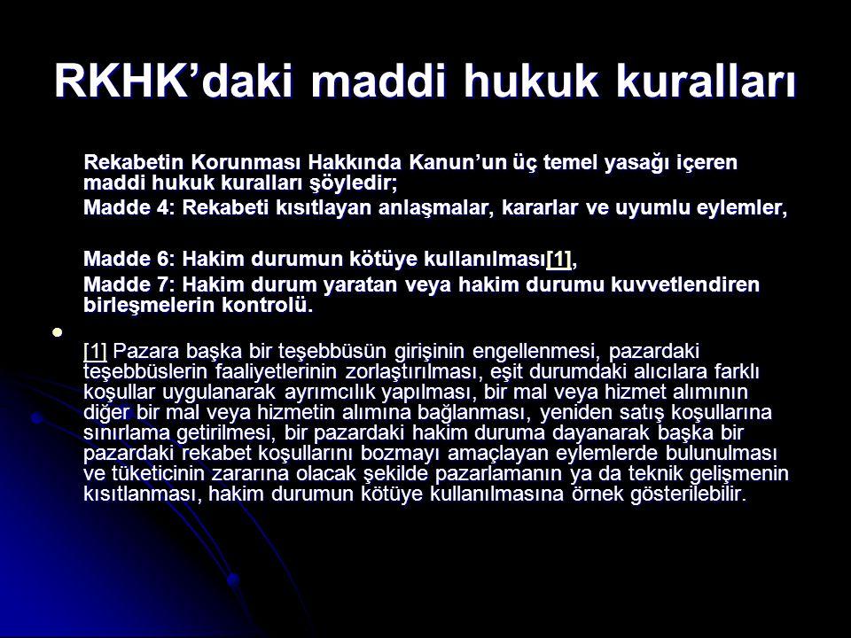 RKHK'daki maddi hukuk kuralları Rekabetin Korunması Hakkında Kanun'un üç temel yasağı içeren maddi hukuk kuralları şöyledir; Madde 4: Rekabeti kısıtla