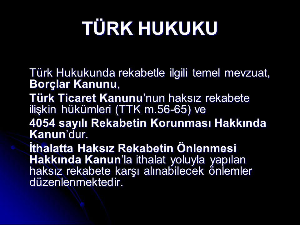 TÜRK HUKUKU Türk Hukukunda rekabetle ilgili temel mevzuat, Borçlar Kanunu, Türk Ticaret Kanunu'nun haksız rekabete ilişkin hükümleri (TTK m.56-65) ve