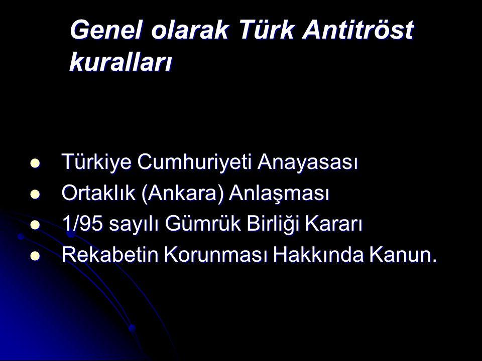 Genel olarak Türk Antitröst kuralları  Türkiye Cumhuriyeti Anayasası  Ortaklık (Ankara) Anlaşması  1/95 sayılı Gümrük Birliği Kararı  Rekabetin Ko