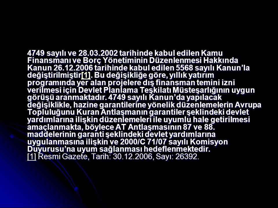4749 sayılı ve 28.03.2002 tarihinde kabul edilen Kamu Finansmanı ve Borç Yönetiminin Düzenlenmesi Hakkında Kanun 26.12.2006 tarihinde kabul edilen 556