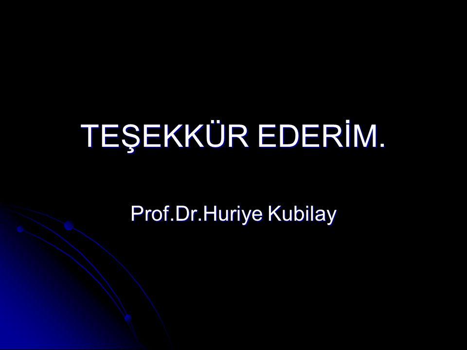 TEŞEKKÜR EDERİM. Prof.Dr.Huriye Kubilay