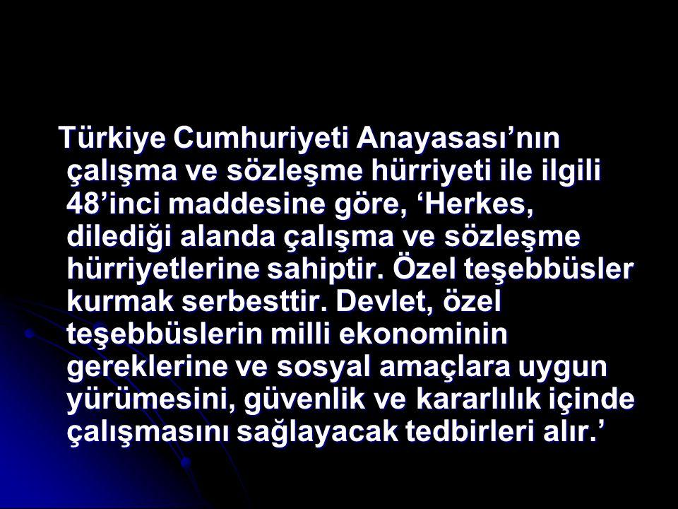 Türkiye Cumhuriyeti Anayasası'nın çalışma ve sözleşme hürriyeti ile ilgili 48'inci maddesine göre, 'Herkes, dilediği alanda çalışma ve sözleşme hürriy