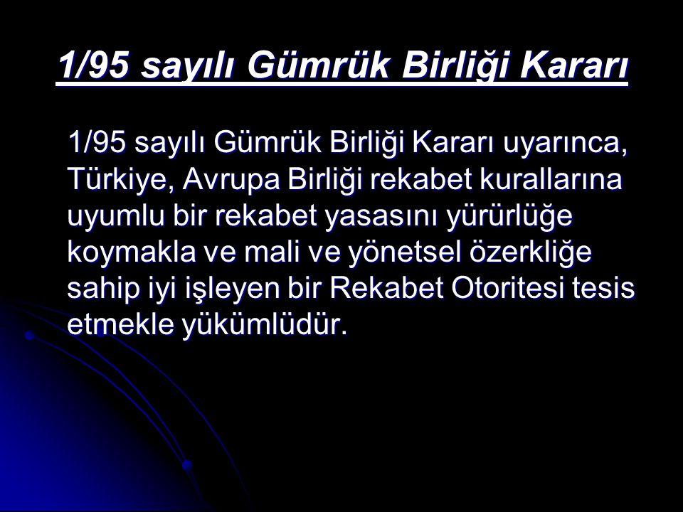 1/95 sayılı Gümrük Birliği Kararı 1/95 sayılı Gümrük Birliği Kararı uyarınca, Türkiye, Avrupa Birliği rekabet kurallarına uyumlu bir rekabet yasasını
