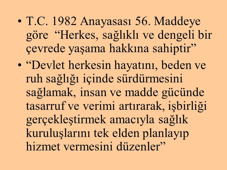 """•T.C. 1982 Anayasası 56. Maddeye göre """"Herkes, sağlıklı ve dengeli bir çevrede yaşama hakkına sahiptir"""" •""""Devlet herkesin hayatını, beden ve ruh sağlı"""