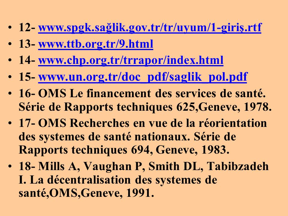 •12- www.spgk.sağlik.gov.tr/tr/uyum/1-giriş.rtfwww.spgk.sağlik.gov.tr/tr/uyum/1-giriş.rtf •13- www.ttb.org.tr/9.htmlwww.ttb.org.tr/9.html •14- www.chp
