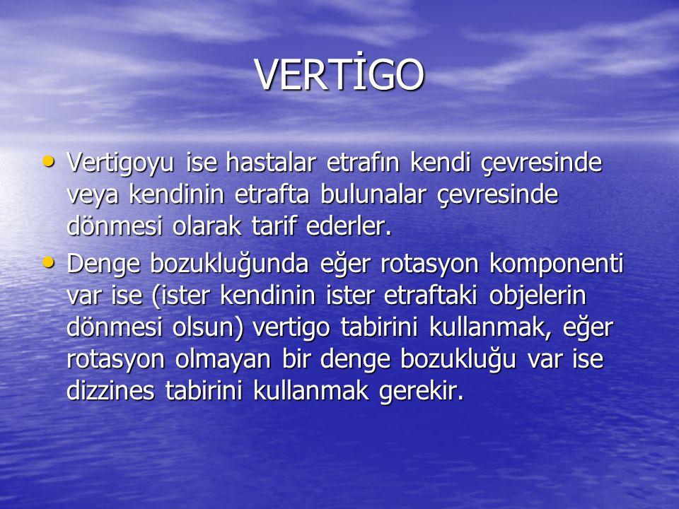 VERTİGO • Vertigoyu ise hastalar etrafın kendi çevresinde veya kendinin etrafta bulunalar çevresinde dönmesi olarak tarif ederler. • Denge bozukluğund