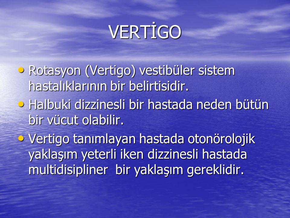 VERTİGO • Rotasyon (Vertigo) vestibüler sistem hastalıklarının bir belirtisidir. • Halbuki dizzinesli bir hastada neden bütün bir vücut olabilir. • Ve