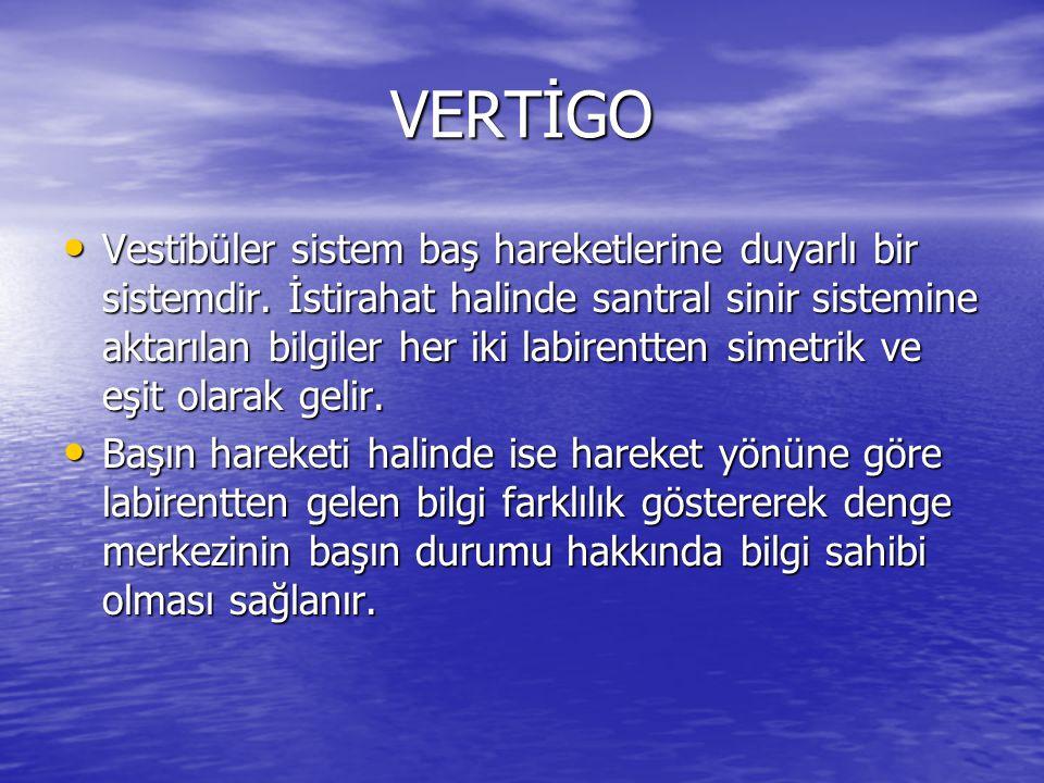 VERTİGO • Vestibüler sistem baş hareketlerine duyarlı bir sistemdir. İstirahat halinde santral sinir sistemine aktarılan bilgiler her iki labirentten