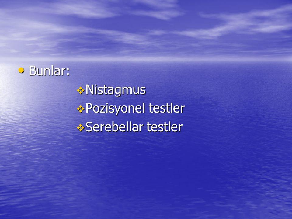 • Bunlar:  Nistagmus  Pozisyonel testler  Serebellar testler