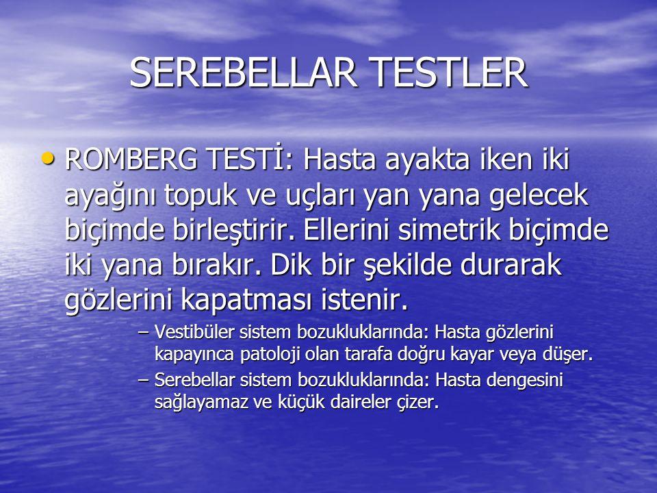 SEREBELLAR TESTLER • ROMBERG TESTİ: Hasta ayakta iken iki ayağını topuk ve uçları yan yana gelecek biçimde birleştirir. Ellerini simetrik biçimde iki